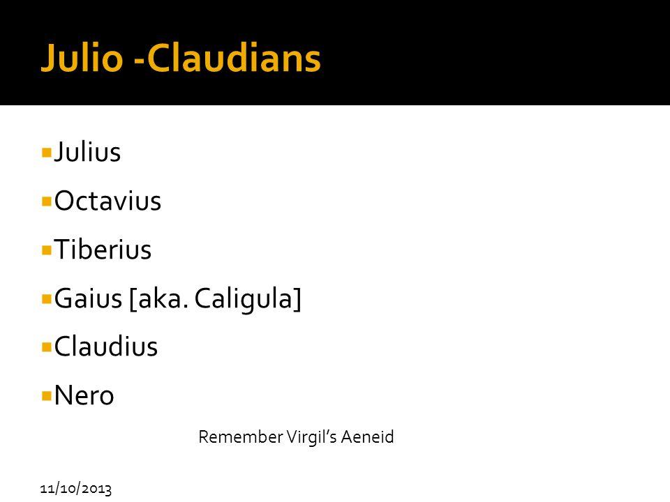 Julio -Claudians Julius Octavius Tiberius Gaius [aka. Caligula]